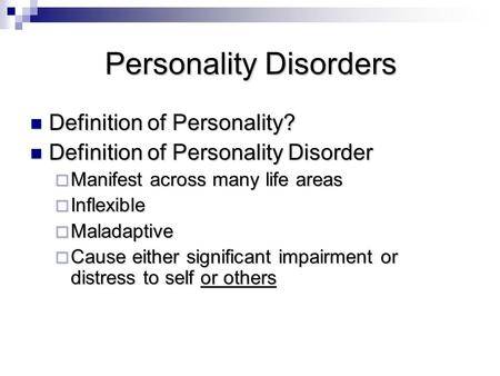 Personality Disorders Definition of Personality? Definition of Personality? Definition of Personality Disorder Definition of Personality Disorder  Manifest.