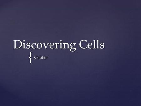 { Discovering Cells Coulter.  Cells are the basic units of structure and function in living things.  Cells and structure: structures of living things.