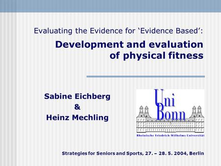 Evaluating the Evidence for 'Evidence Based': Development and evaluation of physical fitness Sabine Eichberg & Heinz Mechling Strategies for Seniors and.