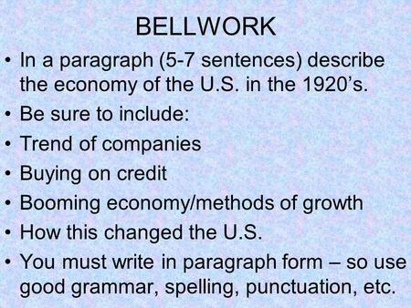 BELLWORK In a paragraph (5-7 sentences) describe the economy of the U.S. in the 1920's. Be sure to include: Trend of companies Buying on credit Booming.