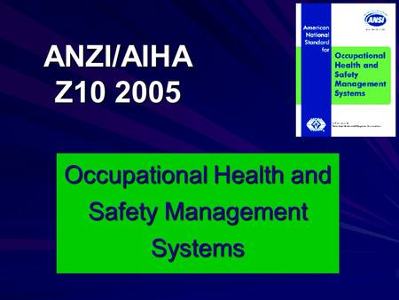 ANZI/AIHA Z10 2005 Occupational Health and Safety Management Systems.