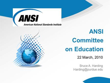 Global Standards Information ANSI Committee on Education 22 March, 2010 Bruce A. Harding