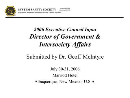 2006 Executive Council Input Director of Government & Intersociety Affairs Submitted by Dr. Geoff McIntyre July 30-31, 2006 Marriott Hotel Albuquerque,