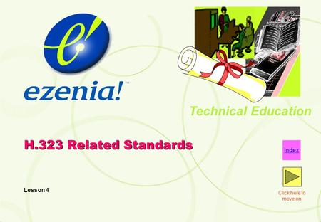 Technical Education Click here to move on Index H.323 Related Standards Lesson 4.