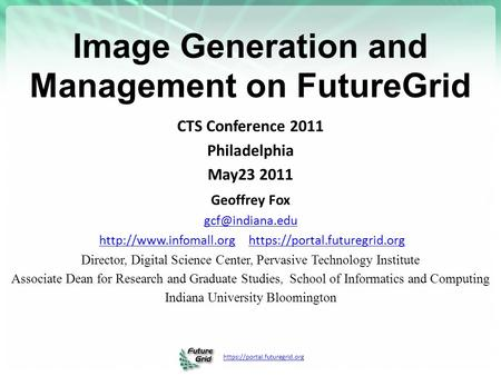 Https://portal.futuregrid.org Image Generation and Management on FutureGrid CTS Conference 2011 Philadelphia May23 2011 Geoffrey Fox