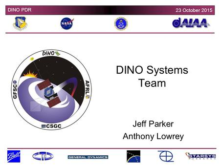 DINO PDR 23 October 2015 DINO Systems Team Jeff Parker Anthony Lowrey.
