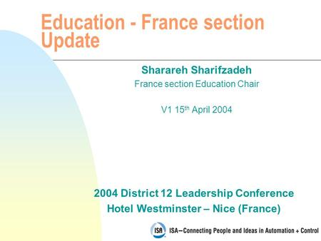 2004 District 12 Leadership Conference Hotel Westminster – Nice (France) Education - France section Update Sharareh Sharifzadeh France section Education.