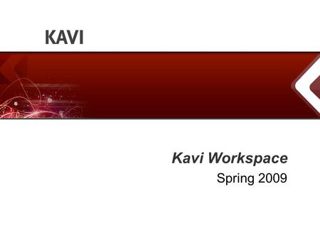 Kavi Workspace Spring 2009. Advance the Standard Agenda - About Kavi - Kavi Workspace – Standards Process Management - Kavi Workspace – The Users and.