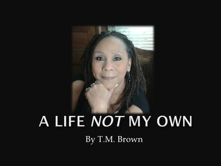 By T.M. Brown. Dear Readers, You were never supposed to read about my inner most feelings. I worked really hard to keep my secrets. I feel blessed that.