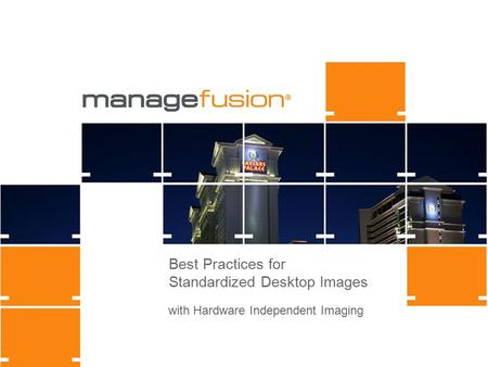 Best Practices for Standardized Desktop Images with Hardware Independent Imaging.