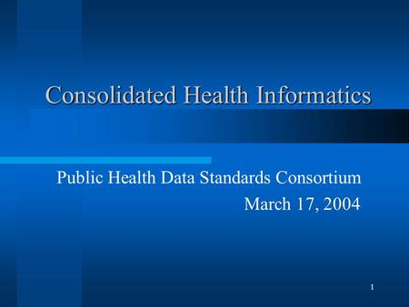 1 Consolidated Health Informatics Public Health Data Standards Consortium March 17, 2004.