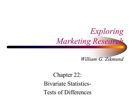 Exploring Marketing Research William G. Zikmund Chapter 22: Bivariate Statistics- Tests of Differences.