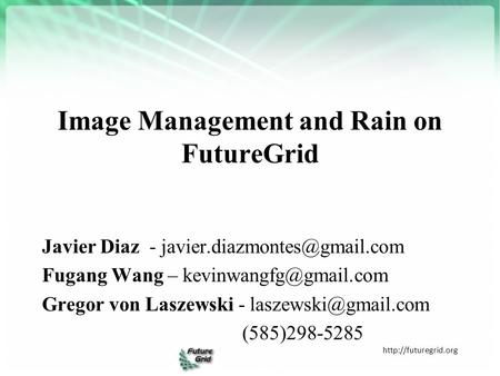 Image Management and Rain on FutureGrid  Javier Diaz - Fugang Wang – Gregor von.