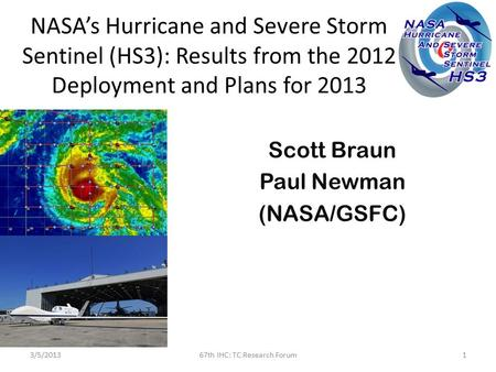 NASA's Hurricane and Severe Storm Sentinel (HS3): Results from the 2012 Deployment and Plans for 2013 Scott Braun Paul Newman (NASA/GSFC) 3/5/201367th.