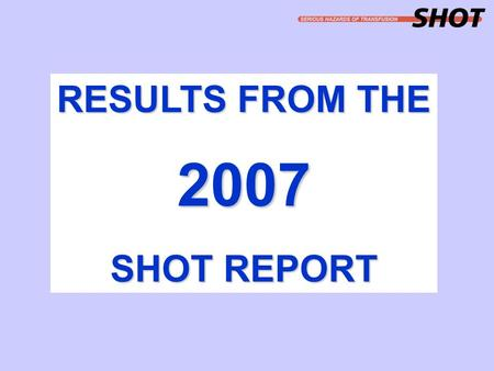 RESULTS FROM THE 2007 SHOT REPORT. SHOT report 2007 (561 cases)
