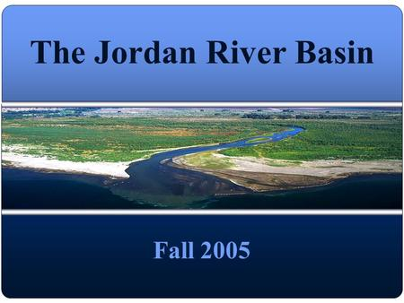 The Jordan River Basin Fall 2005. Overview Location and History Importance of the Jordan Basin Problems in the Jordan Basin History behind the conflict.