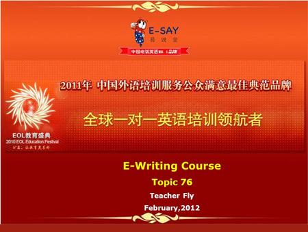 E-Writing Course Topic 76 Teacher Fly February,2012.