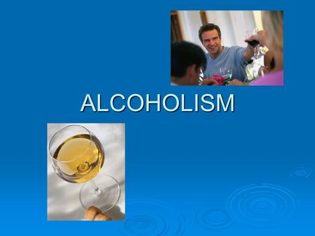ALCOHOLISM. Alcoholism defined  Is a progressive disease  Is treatable  Is NO one's fault  Is NOT curable  Can be overcome  Cannot be ignored 