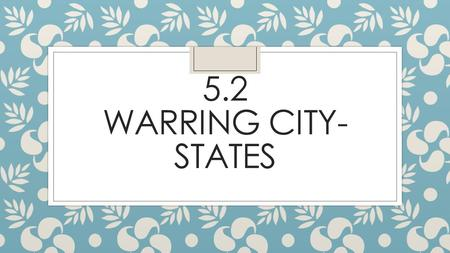 5.2 WARRING CITY- STATES. Setting the Stage ◦ Dorians and Mycenaeans begin to identify less with their ancestry and more with th local area they lived.
