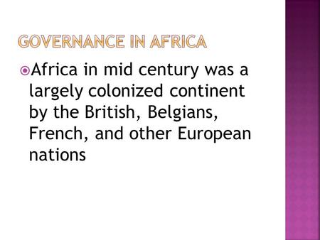  Africa in mid century was a largely colonized continent by the British, Belgians, French, and other European nations.