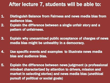After lecture 8, students will be able to: 1.Define provisional truth and explain the burden on the news consumer that results from truth's provisional.
