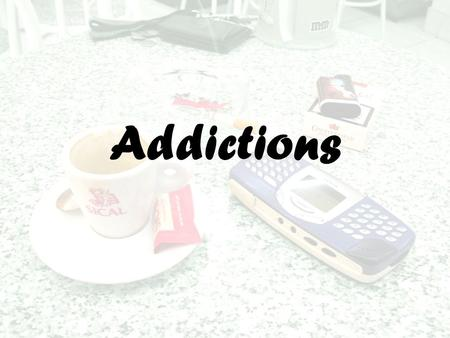 Addictions. Introduction In the social space of modern teens there are too many substances easily available in informal environments - such as coffee,