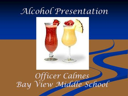 Alcohol Presentation Officer Calmes Bay View Middle School.