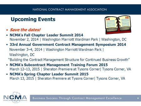 0 Upcoming Events Save the dates! NCMA's Fall Chapter Leader Summit 2014 November 2, 2014 | Washington Marriott Wardman Park | Washington, DC 33rd Annual.