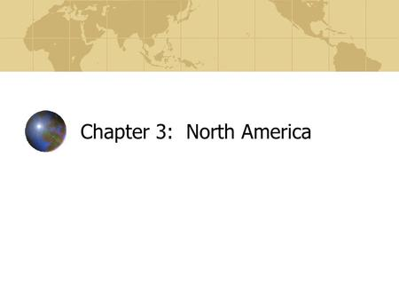 Chapter 3: North America. Diversity Amid Globalization, 3rd edition: Rowntree, Lewis, Price & Wyckoff 2 Learning Objectives Why North America first? Begin.