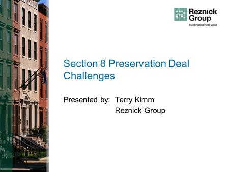 Section 8 Preservation Deal Challenges Presented by:Terry Kimm Reznick Group.