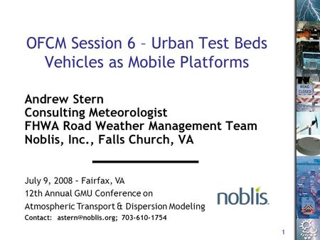 1 OFCM Session 6 – Urban Test Beds Vehicles as Mobile Platforms Andrew Stern Consulting Meteorologist FHWA Road Weather Management Team Noblis, Inc., Falls.