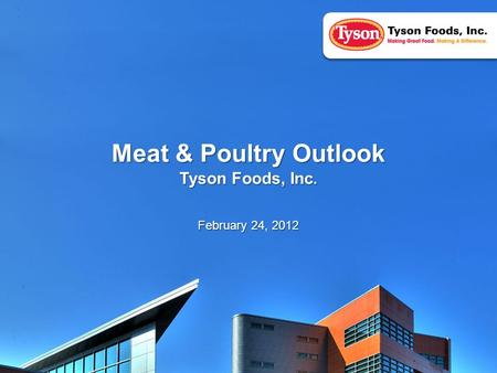 1 Meat & Poultry Outlook Tyson Foods, Inc. February 24, 2012.