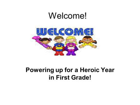 Welcome! Powering up for a Heroic Year in First Grade!
