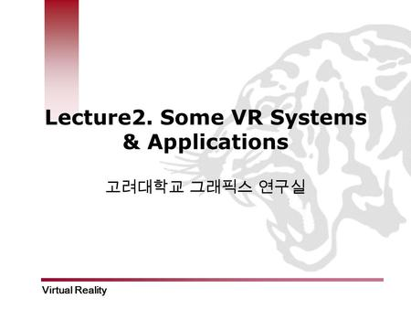 Virtual Reality Lecture2. Some VR Systems & Applications 고려대학교 그래픽스 연구실.