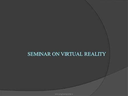 Www.engineersportal.in. GENESIS OF VIRTUAL REALITY  The term 'Virtual reality' (VR) was initially coined by Jaron Lanier, founder of VPL Research (1989)..