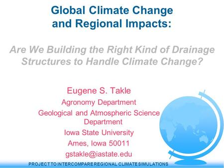 PROJECT TO INTERCOMPARE REGIONAL CLIMATE SIMULATIONS Global Climate Change and Regional Impacts: Are We Building the Right Kind of Drainage Structures.