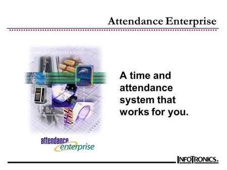 Attendance Enterprise A time and attendance system that works for you.