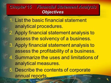 1.List the basic financial statement analytical procedures. 2.Apply financial statement analysis to assess the solvency of a business. 3.Apply financial.