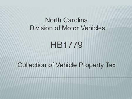 North Carolina Division of Motor Vehicles HB1779 Collection of Vehicle Property Tax.