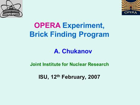 OPERA Experiment, Brick Finding Program A. Chukanov Joint Institute for Nuclear Research ISU, 12 th February, 2007.