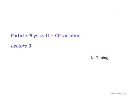 Niels Tuning (1) Particle Physics II – CP violation Lecture 3 N. Tuning.