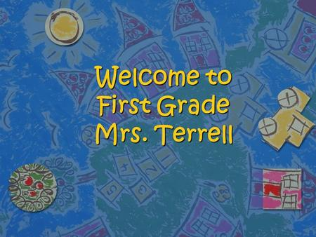 Welcome to First Grade Mrs. Terrell. Contact Information Robbie Terrell My conference time: 12:55-1:40