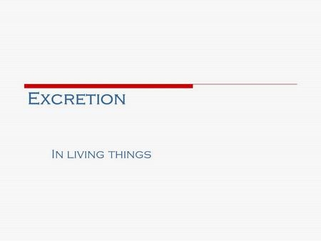 Excretion In living things.