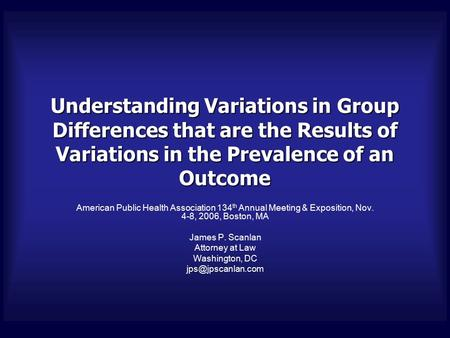 Understanding Variations in Group Differences that are the Results of Variations in the Prevalence of an Outcome American Public Health Association 134.