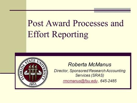 Post Award Processes and Effort Reporting Roberta McManus Director, Sponsored Research Accounting Services (SRAS) 645-2485.