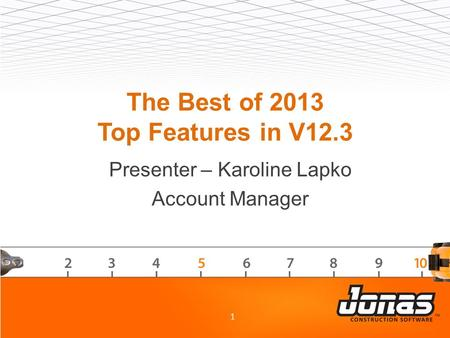 The Best of 2013 Top Features in V12.3 Presenter – Karoline Lapko Account Manager 1.