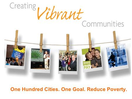 One Hundred Cities. One Goal. Reduce Poverty.. Why Vibrant Communities?