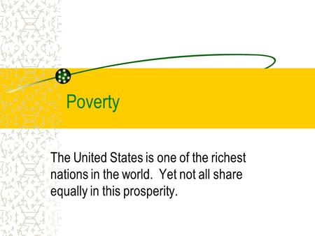 Poverty The United States is one of the richest nations in the world. Yet not all share equally in this prosperity.