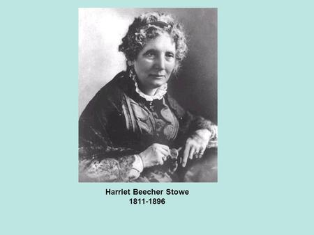 Harriet Beecher Stowe 1811-1896. Harriet Beecher Stowe was born in 1811 in Litchfield, Connecticut. Her mother died when she was five and her father quickly.