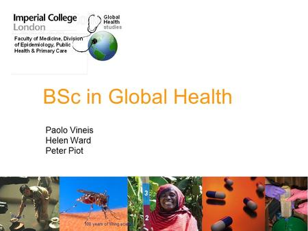 100 years of living science Page 1 BSc in Global Health Paolo Vineis Helen Ward Peter Piot.